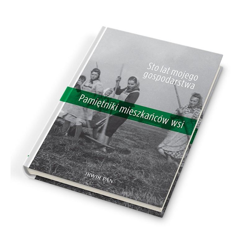 Pamiętniki mieszkańców wsi. Sto lat mojego gospodarstwa