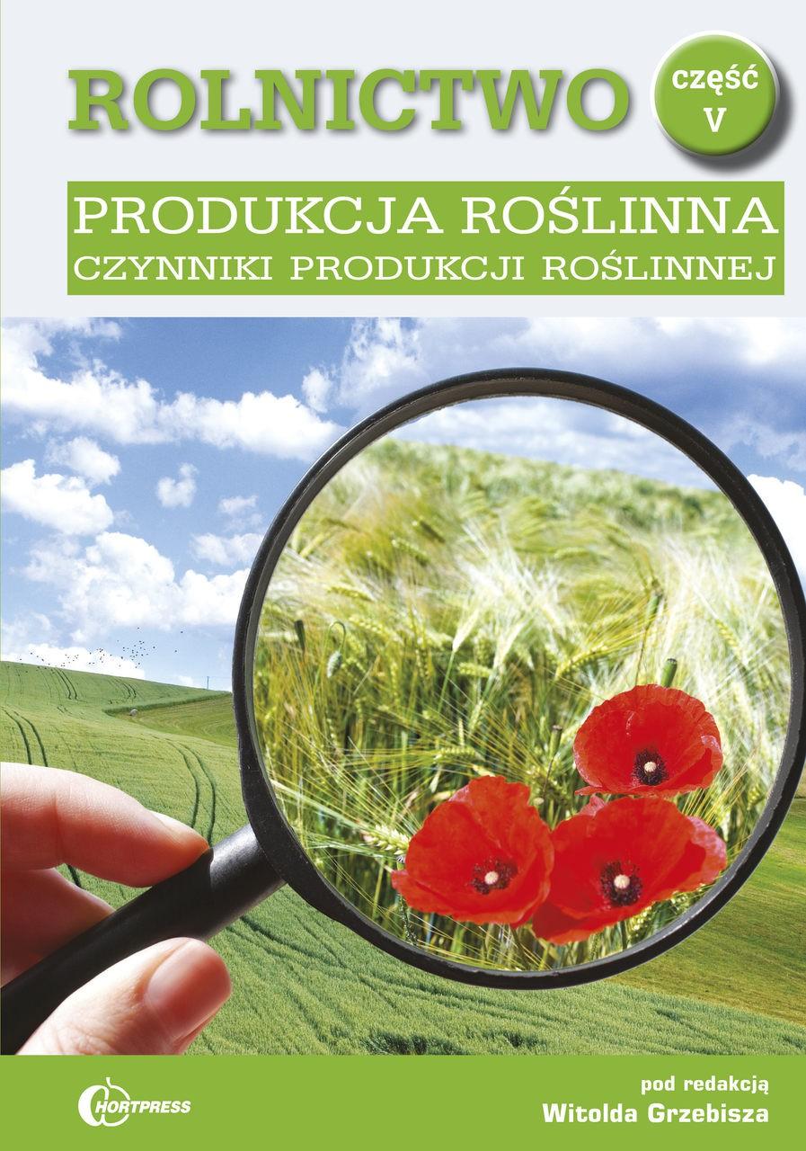 Rolnictwo cz. V. Produkcja roślinna. Czynniki produkcji roślinnej