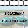 Biogazownia - relacja z webinarium