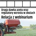 Druga dawka azotu oraz regulatory wzrostu w zbożach - relacja z webinarium