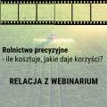 Rolnictwo precyzyjne - ile kosztuje, jakie daje korzyści? Relacja z webinarium