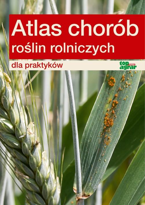 Atlas chorób roślin rolniczych dla praktyków